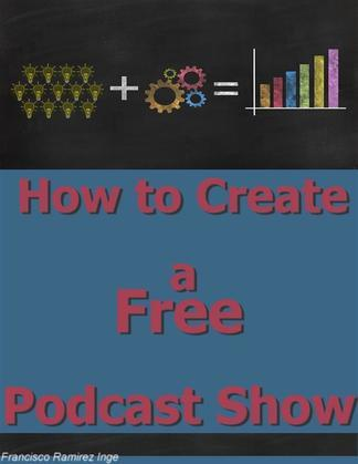 How to Create a Free Podcast Show
