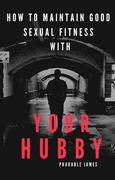 how to maintain good sexual fitness with your hubby