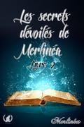 Les secrets dévoilés de Merlinéa - Livre II