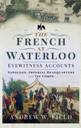 The French at Waterloo: Eyewitness Accounts
