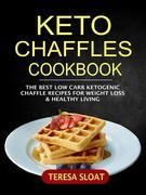 Keto Chaffles Cookbook: The Best Low Carb Ketogenic Chaffle Recipes For Weight Loss & Healthy Living