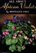 All About African Violets: The Complete Guide to Success With Saintpaulias