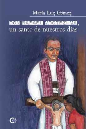 Don Rafael Moctezuma, un santo de nuestros días
