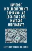 Invierte Inteligentemente Copiando Las Lecciones del Inversor Inteligente