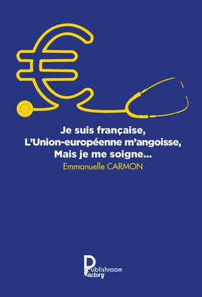 Je suis française, l'Union européenne m'angoisse, mais je me soigne