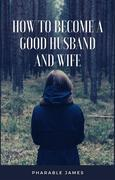 How to become a good husband and wife