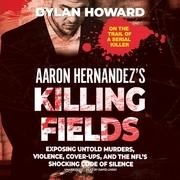 Aaron Hernandez's Killing Fields