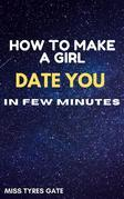 How To Make A Girl Date You In Few Minutes
