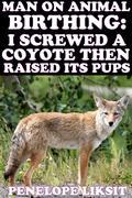 Man on animal birthing: I screwed a coyote then raised its pups
