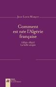 Comment est née l'Algérie française (1830-1850)