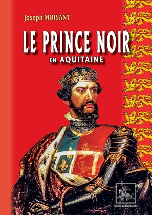 Le Prince Noir en Aquitaine (suivi de : La bataille de Poitiers)