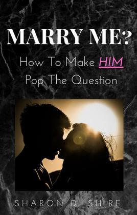 Marry Me? How to Make Him pop the Question