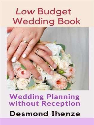 Low Budget Wedding Book: Wedding Planning without Reception