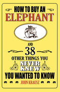 How to Buy an Elephant and 38 Other Things You Never Knew You Wanted to Know