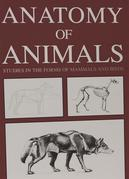 Anatomy of Animals: Studies in the Forms of Mammals and Birds