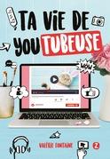 Ta vie de youtubeuse Tome 2