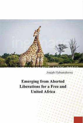 Emerging From Aborted Liberations For A Free And United Africa