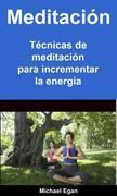 Meditación: Técnicas De Meditación Para Incrementar La Energía