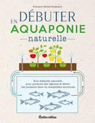 Débuter en aquaponie naturelle