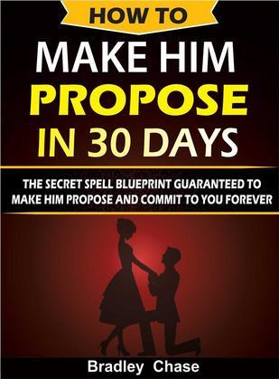 How To Make Him Propose In 30 Days