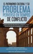 El Patrimonio Cultural Y Su Problema Perverso En Tiempos De Conflicto