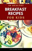 30 Healthy Breakfasts for Kids
