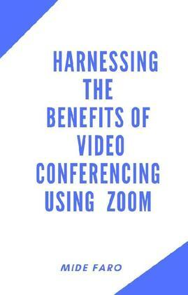 Harnessing the Benefits of Video Conferencing using Zoom