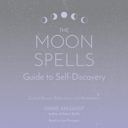 The Moon Spells Guide to Self-Discovery