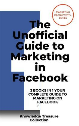 The Unofficial Guide to Marketing in Facebook