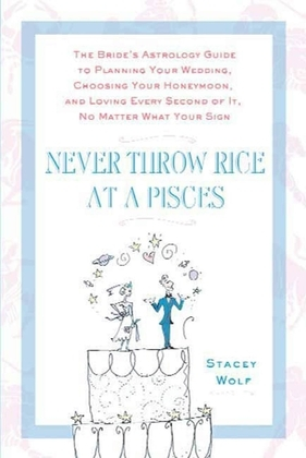 Never Throw Rice at a Pisces