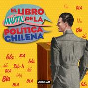 El libro inútil de la política chilena