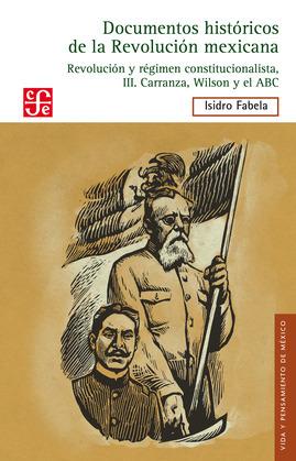 Documentos históricos de la Revolución mexicana: Revolución y Régimen constitucionalista, III Carranza, Wilson y el ABC