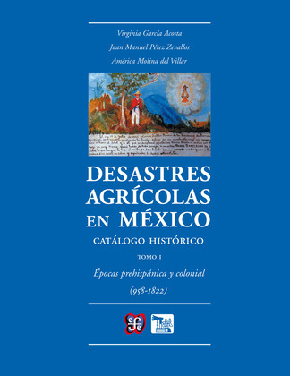 Desastres agrícolas en México. Catálogo histórico, I