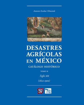 Desastres agrícolas en México. Catálogo histórico, II