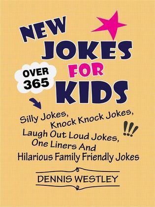 New Jokes For Kids: Over 365 Silly Jokes, Knock Knock Jokes, Laugh Out Loud Jokes, One Liners And Hilarious Family Friendly Jokes