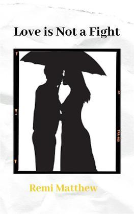 Love is Not a Fight. It is Friendship Set On Fire - REMI MATTHEW