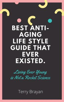 Best Anti-aging life Style Guide That Ever Existed. Living Ever Young is Not a Rocket Science