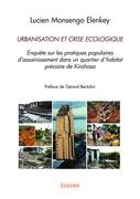 URBANISATION ET CRISE ECOLOGIQUE. Enquête sur les pratiques populaires d'assainissement dans un quartier d'habitat précaire de Kinshasa