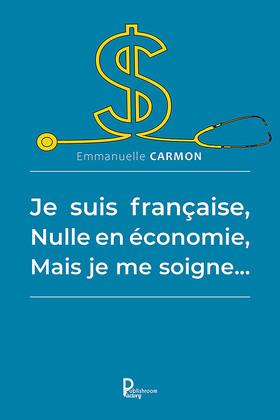 Je suis française, nulle en économie, mais je me soigne...