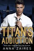 Titan's Addiction: Wall Street Titan: Book 2