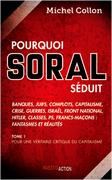 Pourquoi Soral séduit - Tome 1