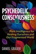 Psychedelic Consciousness