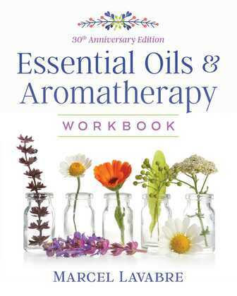 Essential Oils and Aromatherapy Workbook