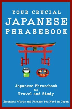 Your Crucial Japanese Phrasebook Japanese Phrasebook for Travel and Study