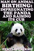 Man on animal birthing: Impregnating the panda and raising its cub