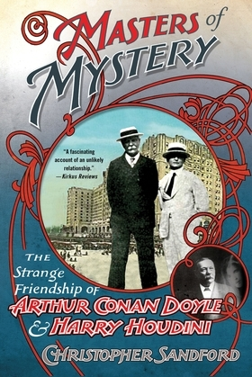 Masters of Mystery: The Strange Friendship of Arthur Conan Doyle and Harry Houdini