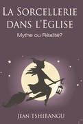 LA SORCELLERIE DANS L'EGLISE,MYTHE OU REALITE?