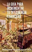 La Guía para Incrementar Tu Inteligencia Financiera