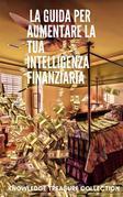 La Guida Per Aumentare La Tua Intelligenza Finanziaria