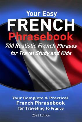 Your Easy French Phrasebook 700 Realistic French Phrases for Travel Study and Kids